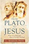 From Plato to Jesus: What Does Philosophy Have to Do with Theology?