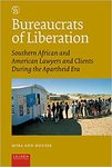 Bureaucrats of Liberation: Southern Africa and American Lawyers and Clients During the Apartheid Era by Myra Ann Houser